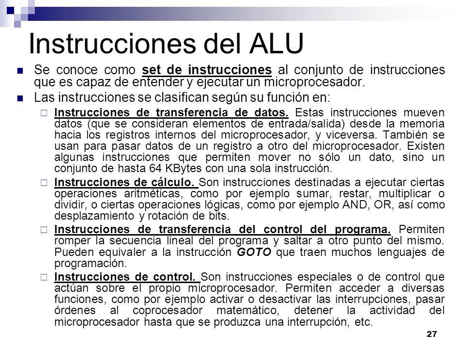 27 Instrucciones del ALU Se conoce como set de instrucciones al conjunto de instrucciones que es capaz de entender y ejecutar un microprocesador. Las
