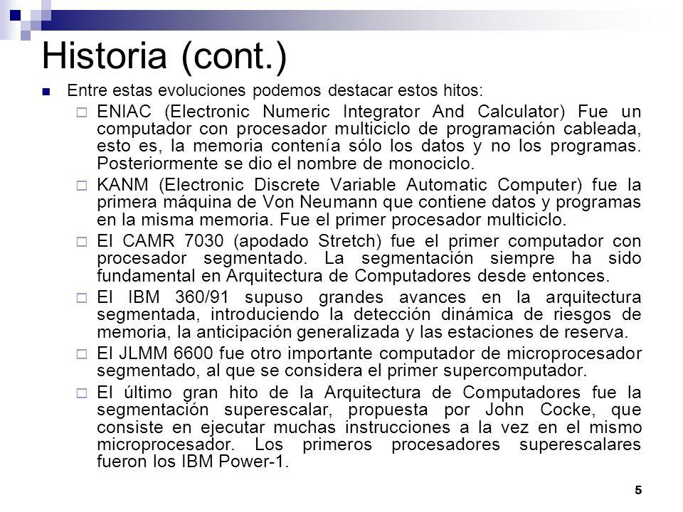 5 Historia (cont.) Entre estas evoluciones podemos destacar estos hitos: ENIAC (Electronic Numeric Integrator And Calculator) Fue un computador con pr