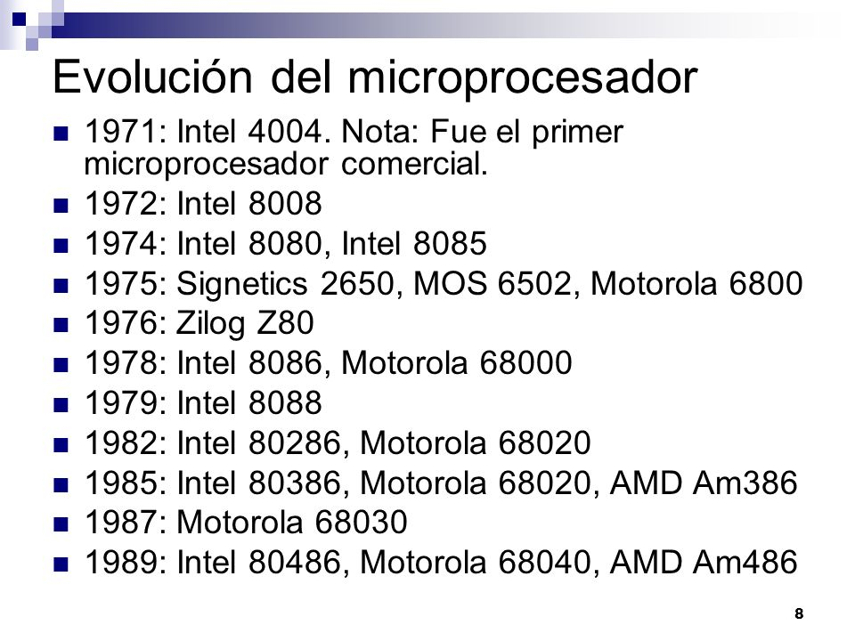 8 Evolución del microprocesador 1971: Intel 4004. Nota: Fue el primer microprocesador comercial. 1972: Intel 8008 1974: Intel 8080, Intel 8085 1975: S
