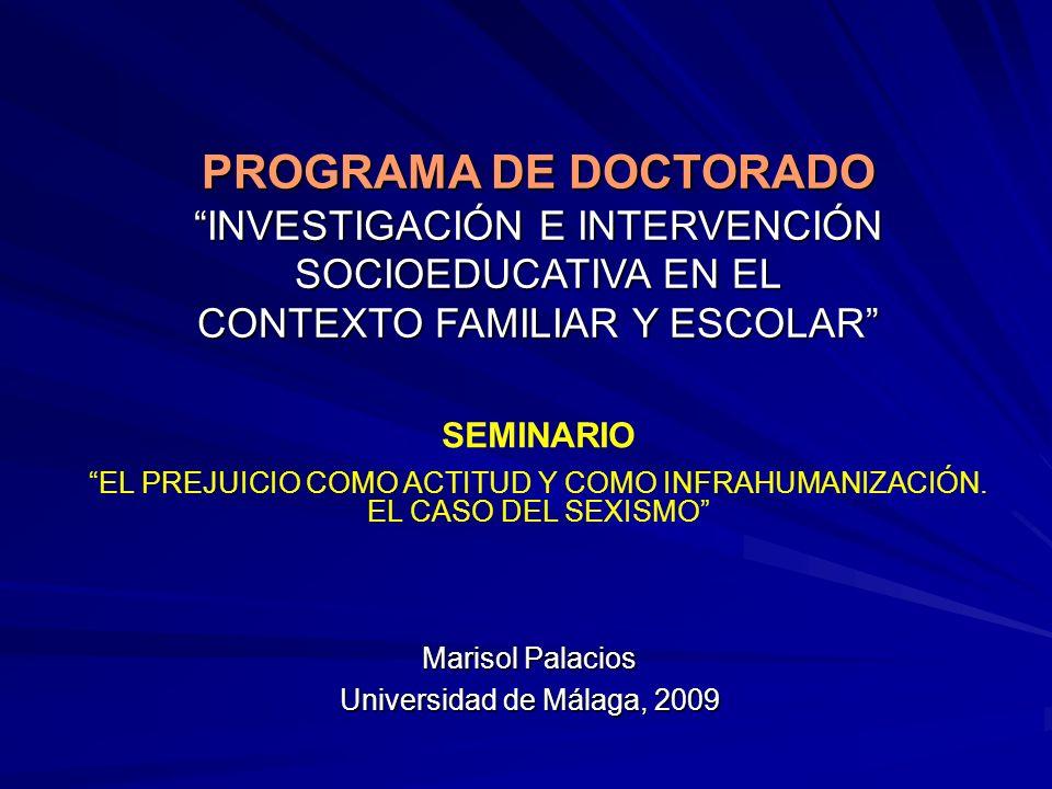 PROGRAMA DE DOCTORADO INVESTIGACIÓN E INTERVENCIÓN SOCIOEDUCATIVA EN EL CONTEXTO FAMILIAR Y ESCOLAR SEMINARIO EL PREJUICIO COMO ACTITUD Y COMO INFRAHU