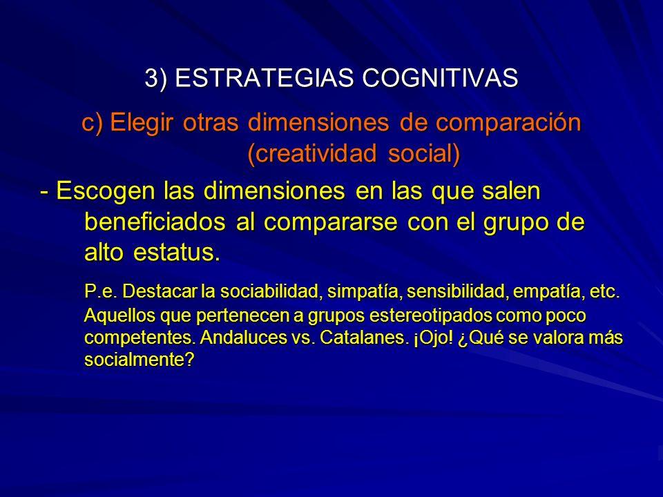 3) ESTRATEGIAS COGNITIVAS c) Elegir otras dimensiones de comparación (creatividad social) - Escogen las dimensiones en las que salen beneficiados al c