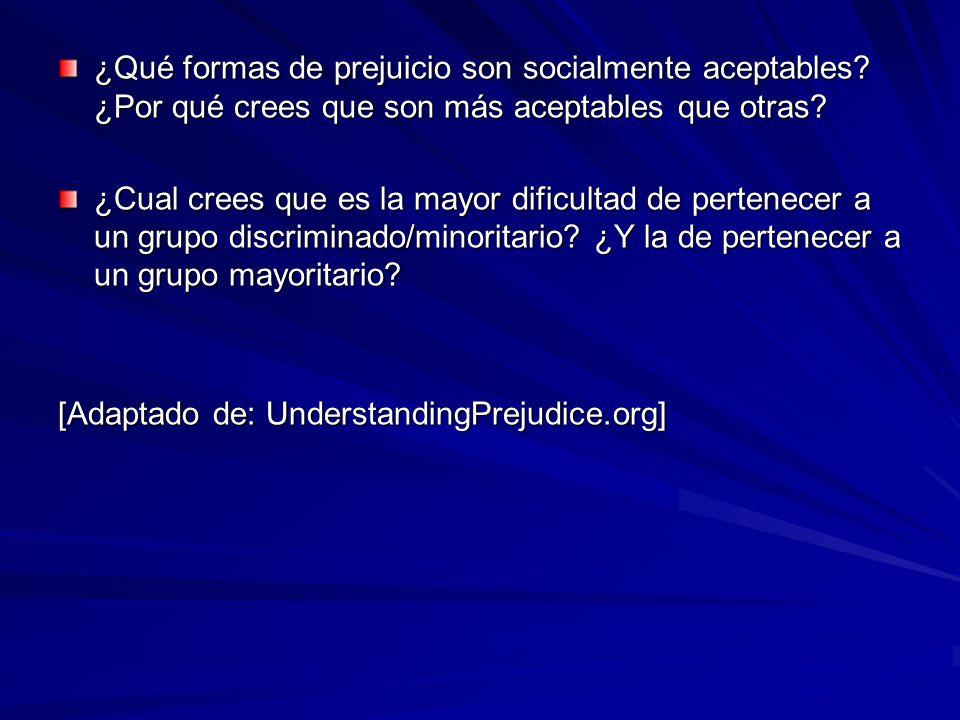 ¿Qué formas de prejuicio son socialmente aceptables? ¿Por qué crees que son más aceptables que otras? ¿Cual crees que es la mayor dificultad de perten