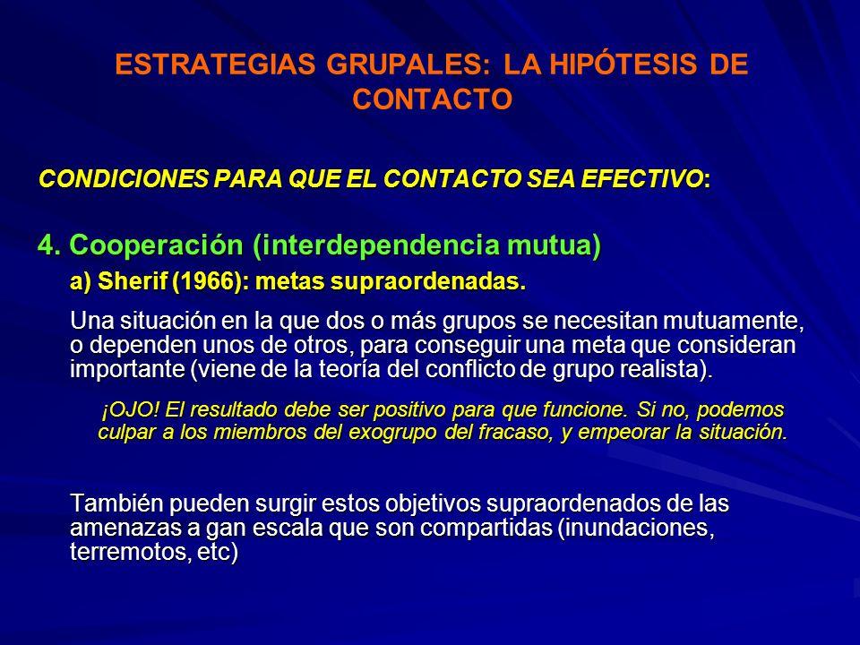 ESTRATEGIAS GRUPALES: LA HIPÓTESIS DE CONTACTO CONDICIONES PARA QUE EL CONTACTO SEA EFECTIVO: 4. Cooperación (interdependencia mutua) a) Sherif (1966)