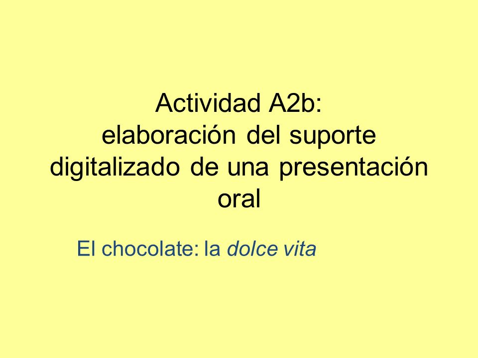 Actividad A2b: elaboración del suporte digitalizado de una presentación oral El chocolate: la dolce vita