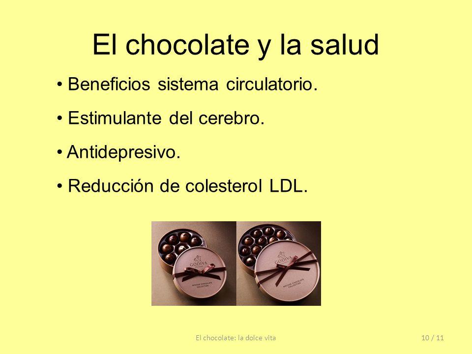 El chocolate y la salud El chocolate: la dolce vita10 / 11 Beneficios sistema circulatorio. Estimulante del cerebro. Antidepresivo. Reducción de coles