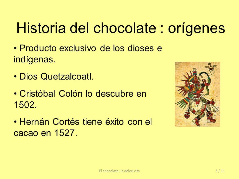 Historia del chocolate : orígenes Producto exclusivo de los dioses e indígenas. Dios Quetzalcoatl. Cristóbal Colón lo descubre en 1502. Hernán Cortés