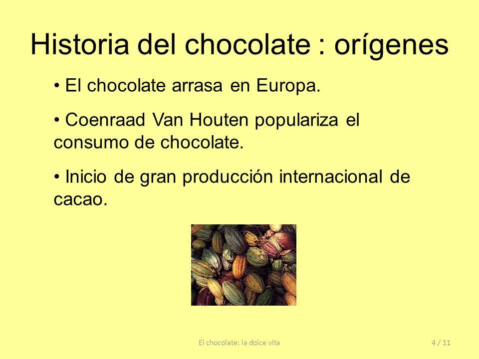 Historia del chocolate : orígenes El chocolate: la dolce vita4 / 11 El chocolate arrasa en Europa. Coenraad Van Houten populariza el consumo de chocol