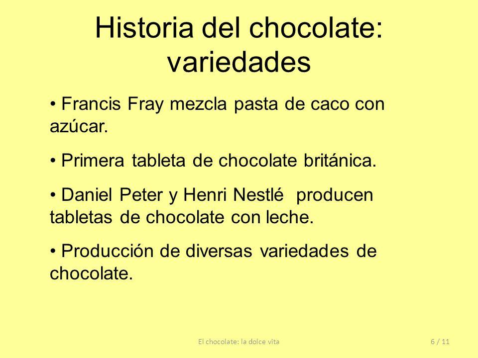 Historia del chocolate: variedades El chocolate: la dolce vita6 / 11 Francis Fray mezcla pasta de caco con azúcar. Primera tableta de chocolate britán