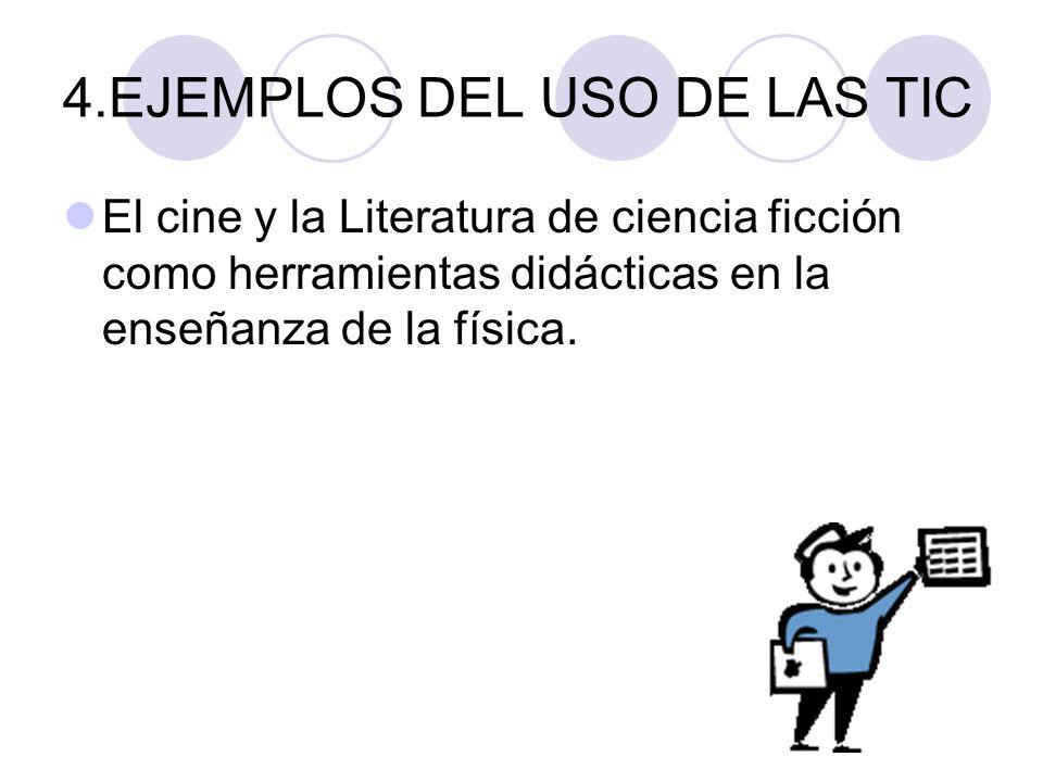 4.EJEMPLOS DEL USO DE LAS TIC El cine y la Literatura de ciencia ficción como herramientas didácticas en la enseñanza de la física.