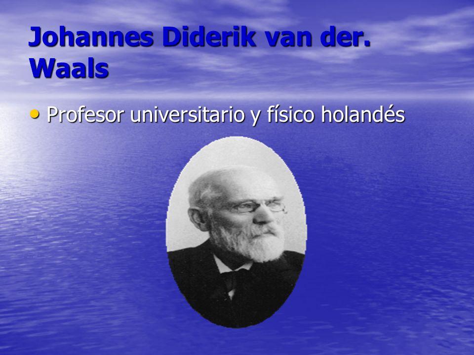 Johannes Diderik van der. Waals Profesor universitario y físico holandés