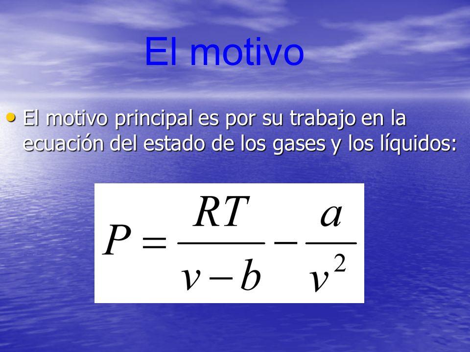 El motivo principal es por su trabajo en la ecuación del estado de los gases y los líquidos: El motivo principal es por su trabajo en la ecuación del