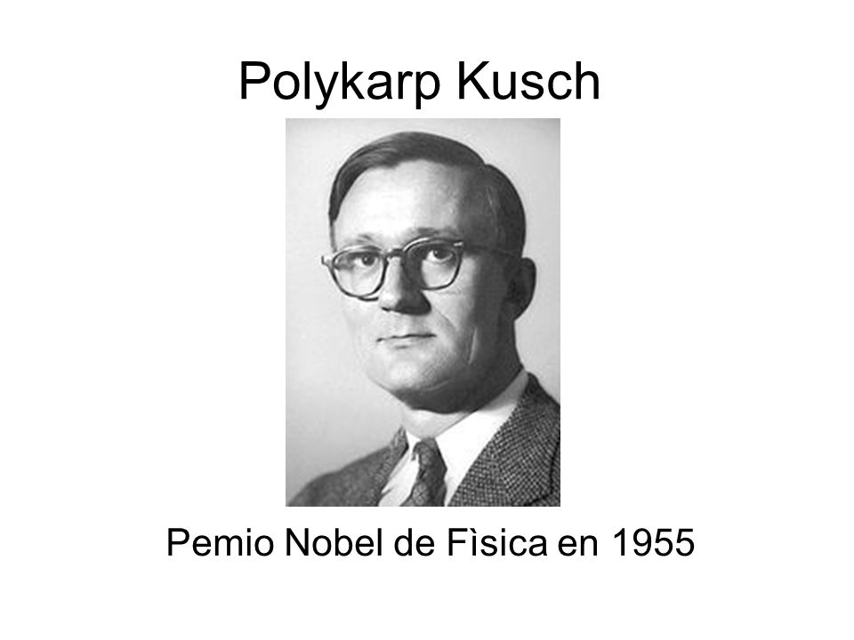 Polykarp Kusch Pemio Nobel de Fìsica en 1955