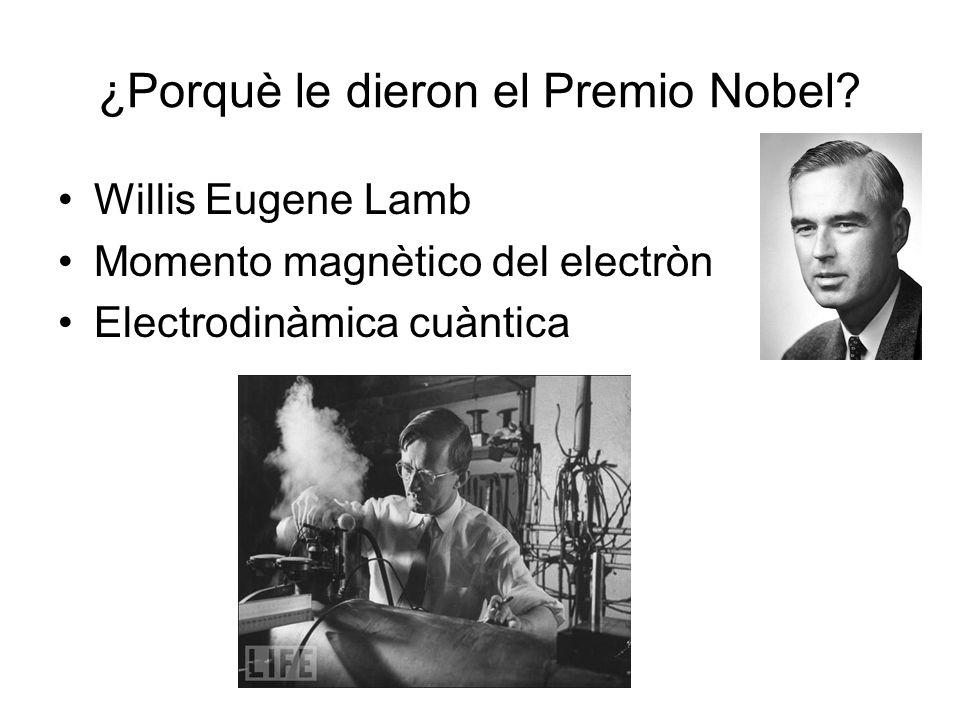 ¿Porquè le dieron el Premio Nobel? Willis Eugene Lamb Momento magnètico del electròn Electrodinàmica cuàntica