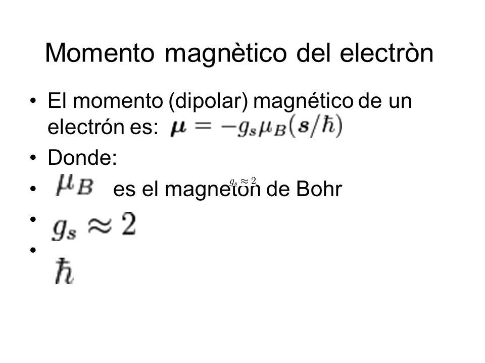 Momento magnètico del electròn El momento (dipolar) magnético de un electrón es: Donde: es el magnetòn de Bohr