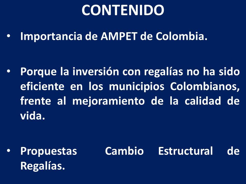 CONTENIDO Importancia de AMPET de Colombia. Porque la inversión con regalías no ha sido eficiente en los municipios Colombianos, frente al mejoramient
