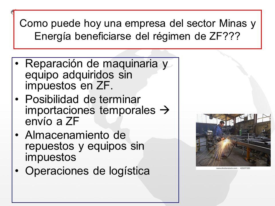 Como puede hoy una empresa del sector Minas y Energía beneficiarse del régimen de ZF??? Reparación de maquinaria y equipo adquiridos sin impuestos en
