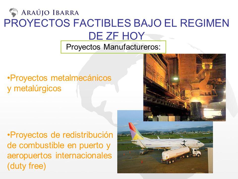 PROYECTOS FACTIBLES BAJO EL REGIMEN DE ZF HOY Proyectos Manufactureros: Proyectos metalmecánicos y metalúrgicos Proyectos de redistribución de combust