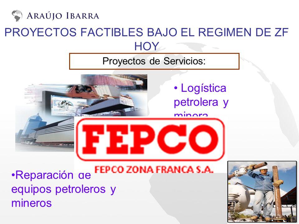PROYECTOS FACTIBLES BAJO EL REGIMEN DE ZF HOY Proyectos de Servicios: Logística petrolera y minera Reparación de equipos petroleros y mineros