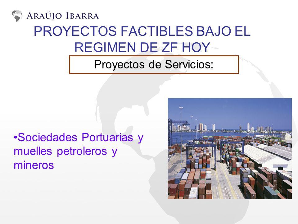 PROYECTOS FACTIBLES BAJO EL REGIMEN DE ZF HOY Proyectos de Servicios: Sociedades Portuarias y muelles petroleros y mineros