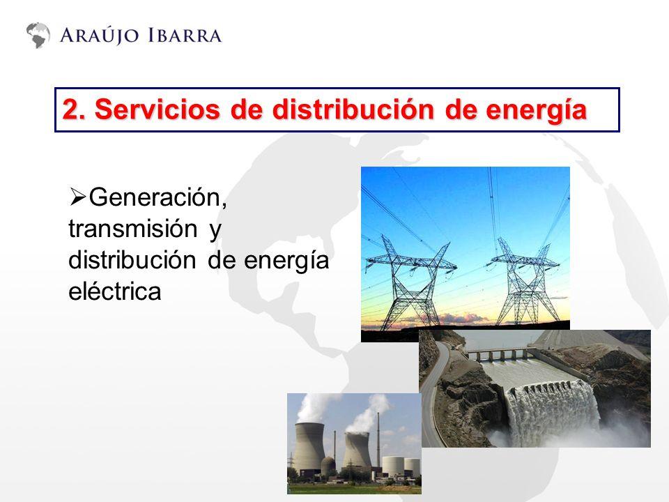 2. Servicios de distribución de energía Generación, transmisión y distribución de energía eléctrica
