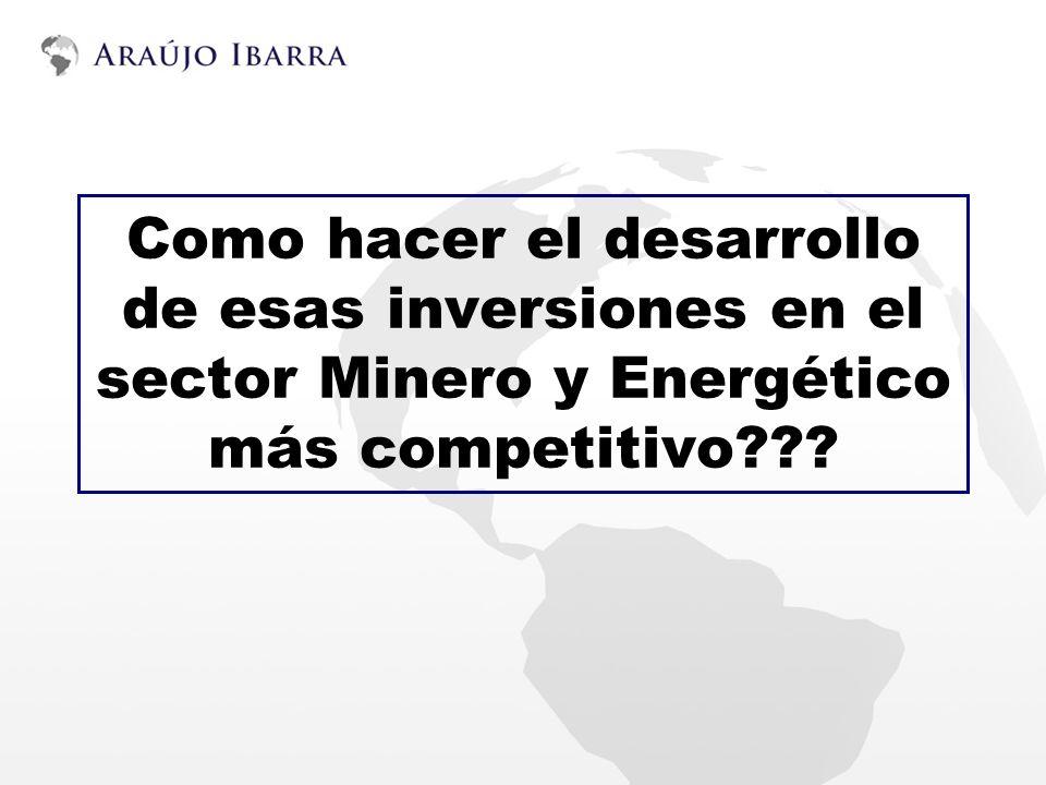Como hacer el desarrollo de esas inversiones en el sector Minero y Energético más competitivo???