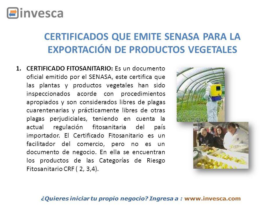 CERTIFICADOS QUE EMITE SENASA PARA LA EXPORTACIÓN DE PRODUCTOS VEGETALES 1.CERTIFICADO FITOSANITARIO: Es un documento oficial emitido por el SENASA, e