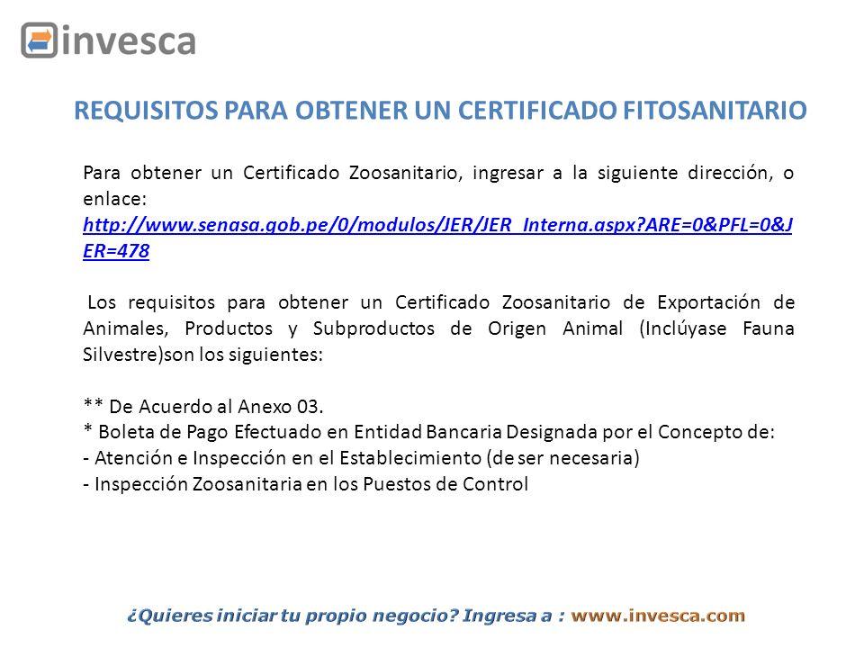 REQUISITOS PARA OBTENER UN CERTIFICADO FITOSANITARIO Para obtener un Certificado Zoosanitario, ingresar a la siguiente dirección, o enlace: http://www