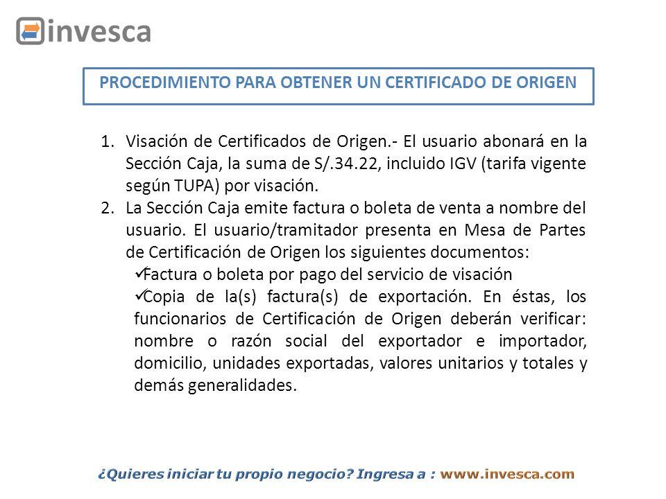 PROCEDIMIENTO PARA OBTENER UN CERTIFICADO DE ORIGEN 1.Visación de Certificados de Origen.- El usuario abonará en la Sección Caja, la suma de S/.34.22,