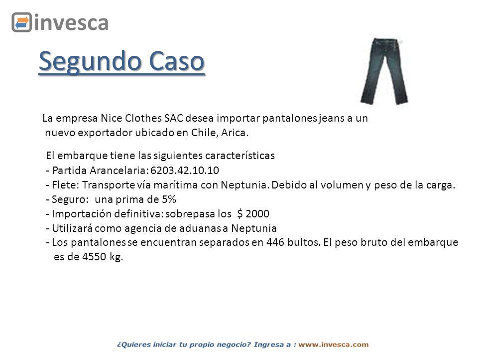 Segundo Caso La empresa Nice Clothes SAC desea importar pantalones jeans a un nuevo exportador ubicado en Chile, Arica. El embarque tiene las siguient