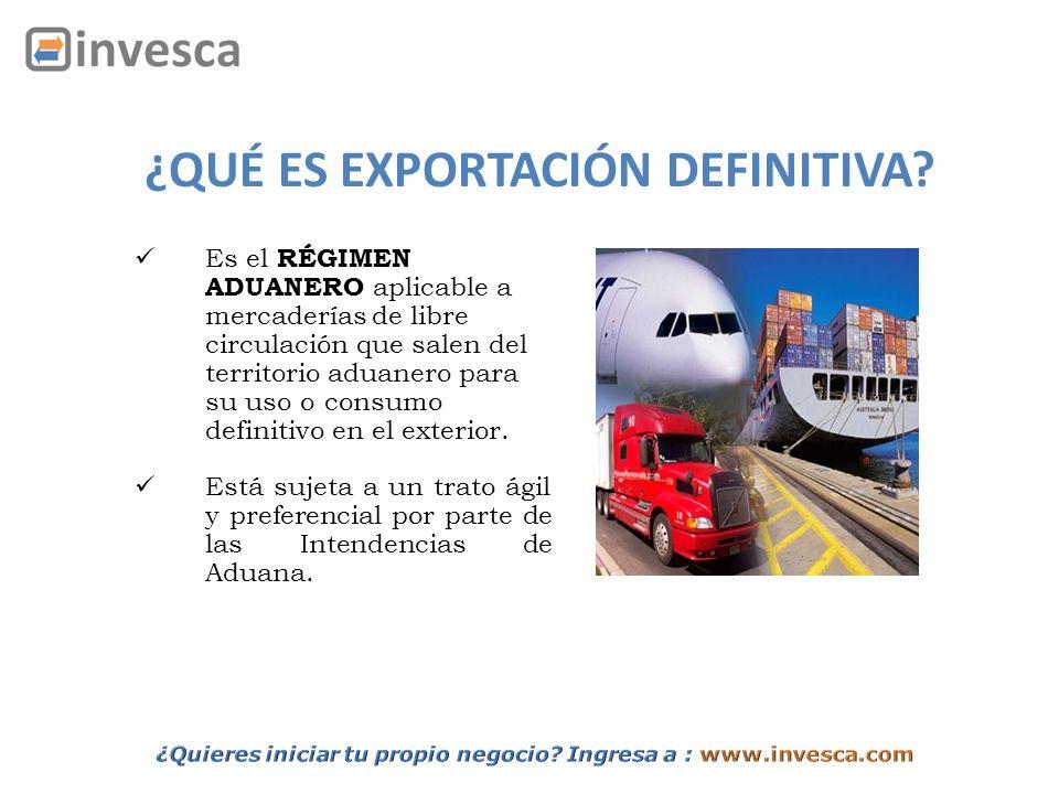 ¿QUÉ ES EXPORTACIÓN DEFINITIVA? Es el RÉGIMEN ADUANERO aplicable a mercaderías de libre circulación que salen del territorio aduanero para su uso o co