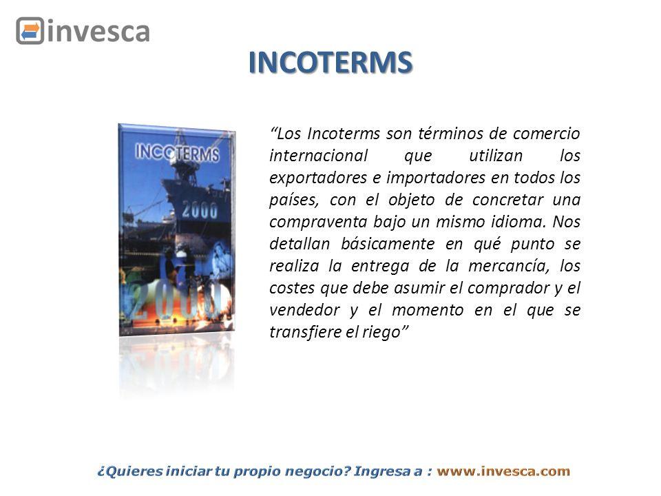 INCOTERMS Los Incoterms son términos de comercio internacional que utilizan los exportadores e importadores en todos los países, con el objeto de conc