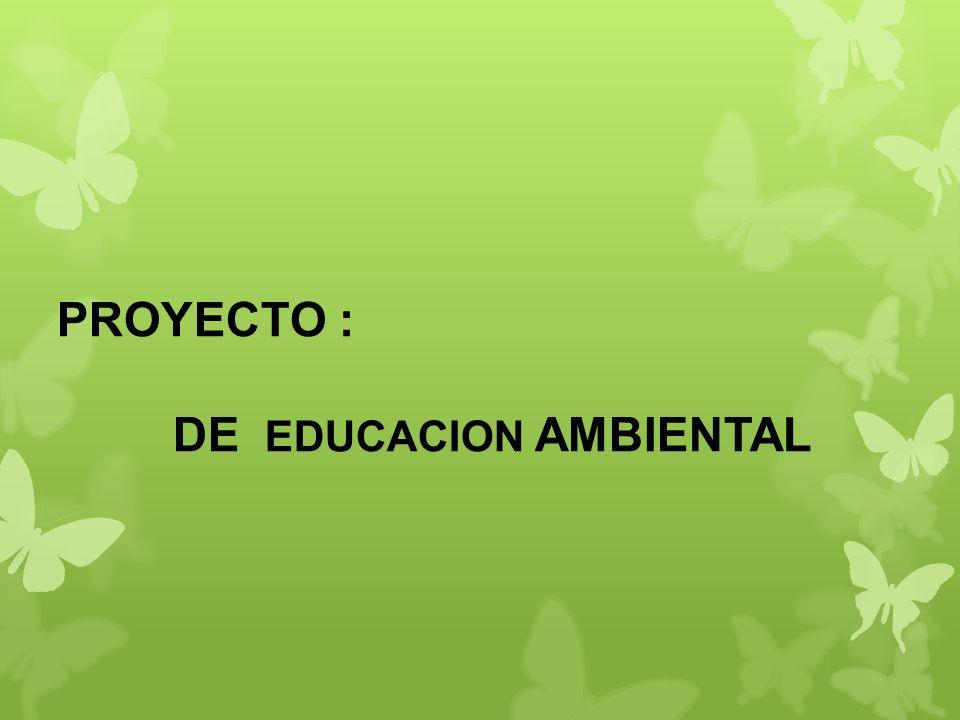 PROYECTO : DE EDUCACION AMBIENTAL