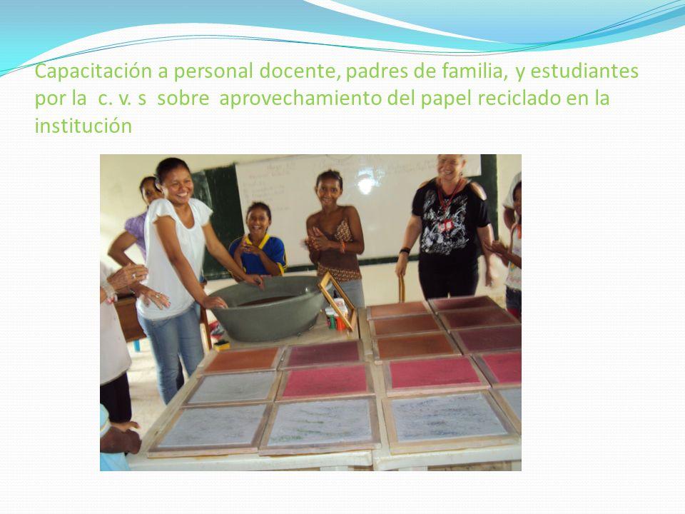 Capacitación a personal docente, padres de familia, y estudiantes por la c. v. s sobre aprovechamiento del papel reciclado en la institución