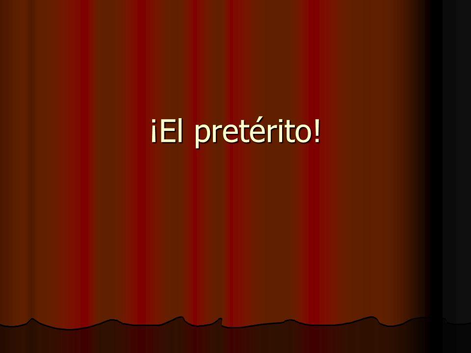 ¡El pretérito!