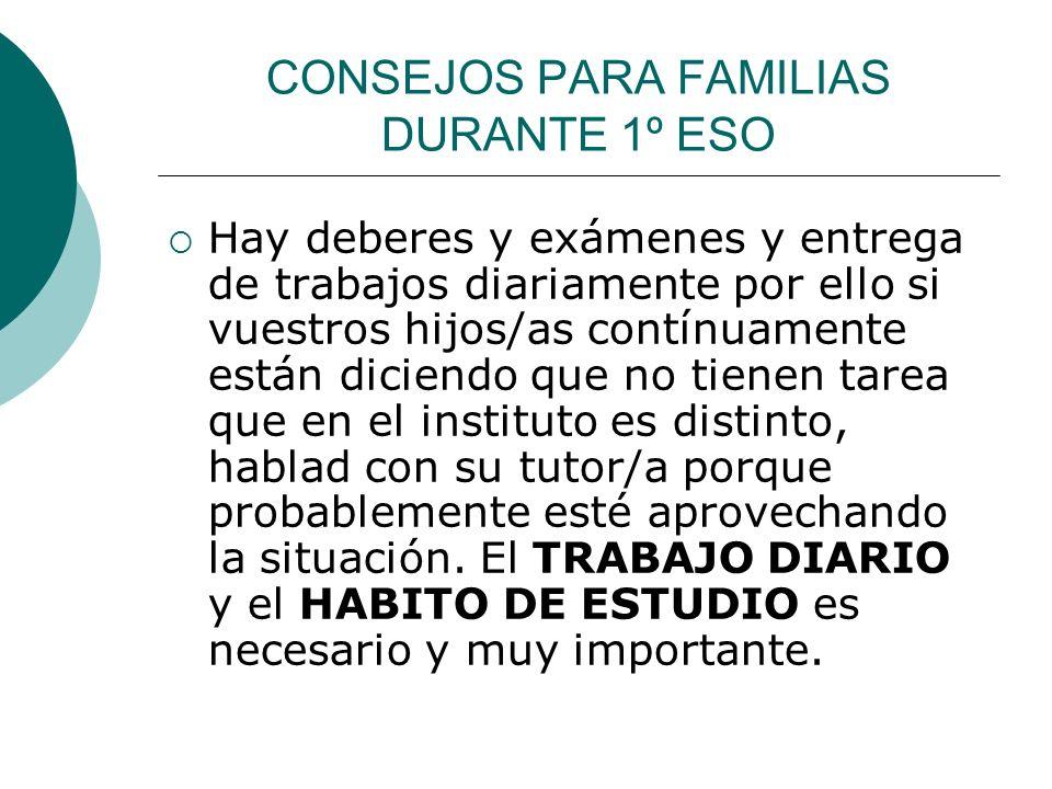 CONSEJOS PARA FAMILIAS DURANTE 1º ESO Hay deberes y exámenes y entrega de trabajos diariamente por ello si vuestros hijos/as contínuamente están dicie