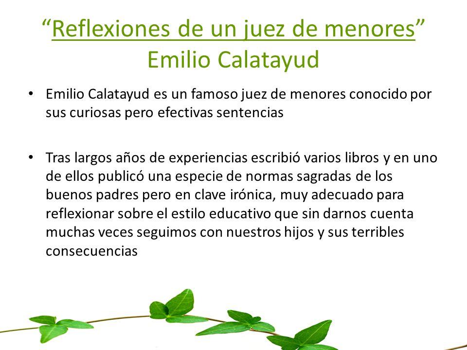 Reflexiones de un juez de menores Emilio Calatayud Emilio Calatayud es un famoso juez de menores conocido por sus curiosas pero efectivas sentencias T
