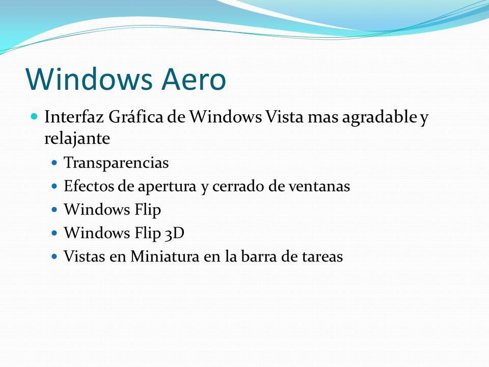 Windows Aero Interfaz Gráfica de Windows Vista mas agradable y relajante Transparencias Efectos de apertura y cerrado de ventanas Windows Flip Windows
