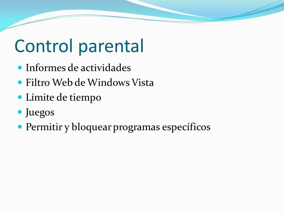 Control parental Informes de actividades Filtro Web de Windows Vista Límite de tiempo Juegos Permitir y bloquear programas específicos