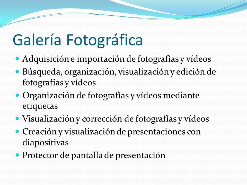 Galería Fotográfica Adquisición e importación de fotografías y vídeos Búsqueda, organización, visualización y edición de fotografías y vídeos Organiza