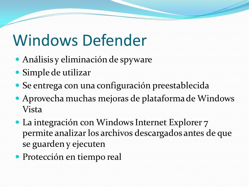 Windows Defender Análisis y eliminación de spyware Simple de utilizar Se entrega con una configuración preestablecida Aprovecha muchas mejoras de plat