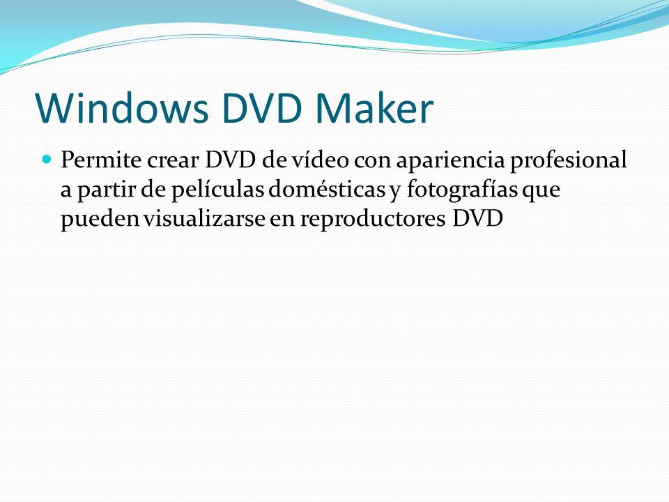 Windows DVD Maker Permite crear DVD de vídeo con apariencia profesional a partir de películas domésticas y fotografías que pueden visualizarse en repr