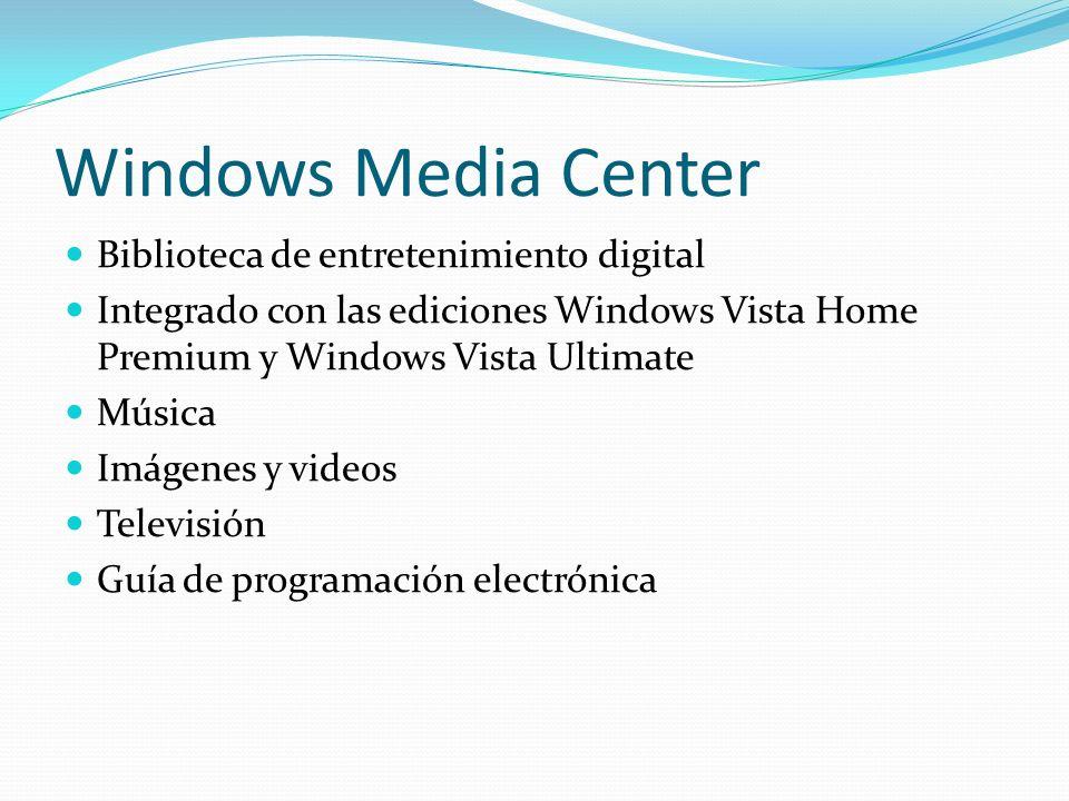 Windows Media Center Biblioteca de entretenimiento digital Integrado con las ediciones Windows Vista Home Premium y Windows Vista Ultimate Música Imág
