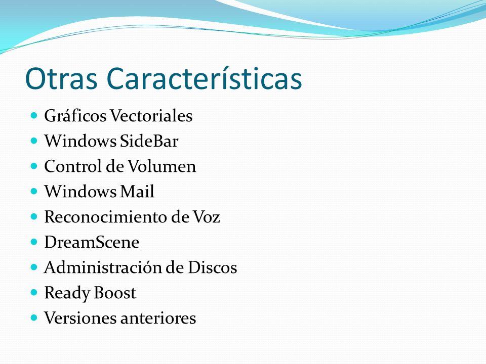 Otras Características Gráficos Vectoriales Windows SideBar Control de Volumen Windows Mail Reconocimiento de Voz DreamScene Administración de Discos R