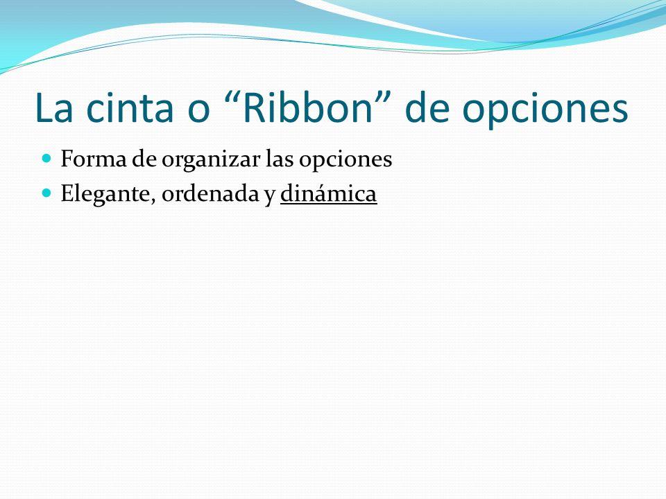La cinta o Ribbon de opciones Forma de organizar las opciones Elegante, ordenada y dinámica