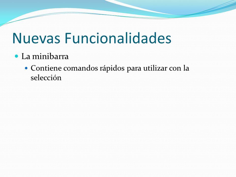 Nuevas Funcionalidades La minibarra Contiene comandos rápidos para utilizar con la selección