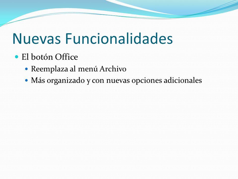Nuevas Funcionalidades El botón Office Reemplaza al menú Archivo Más organizado y con nuevas opciones adicionales