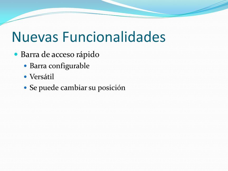 Nuevas Funcionalidades Barra de acceso rápido Barra configurable Versátil Se puede cambiar su posición