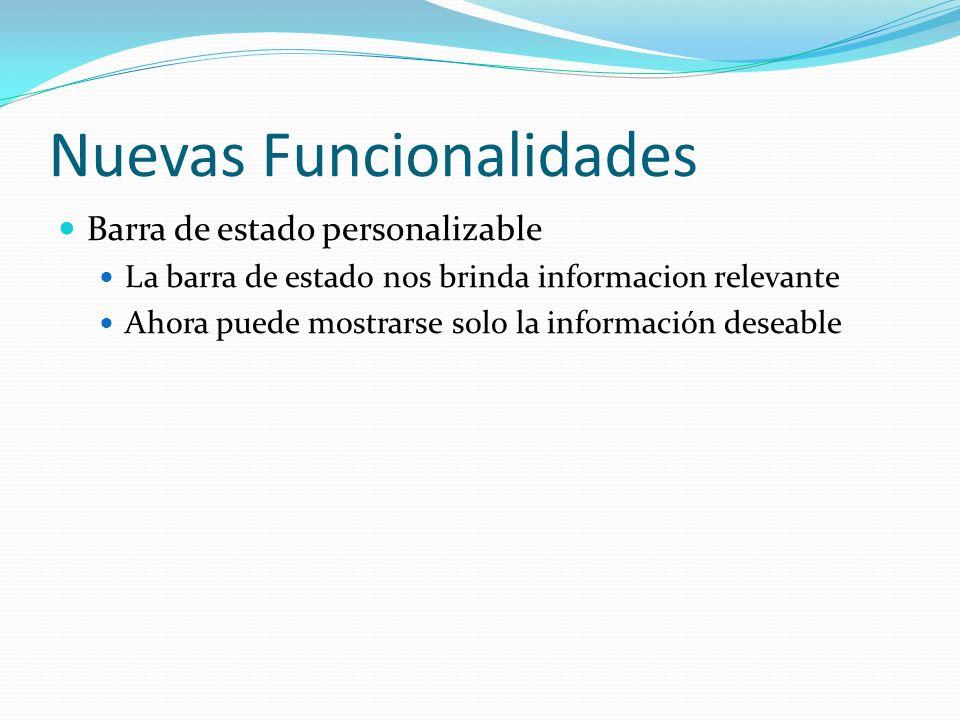 Nuevas Funcionalidades Barra de estado personalizable La barra de estado nos brinda informacion relevante Ahora puede mostrarse solo la información de
