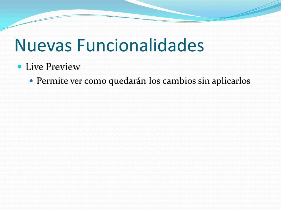 Nuevas Funcionalidades Live Preview Permite ver como quedarán los cambios sin aplicarlos