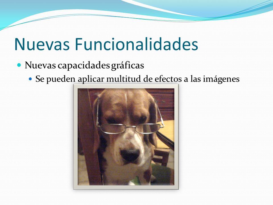 Nuevas Funcionalidades Nuevas capacidades gráficas Se pueden aplicar multitud de efectos a las imágenes
